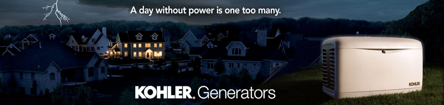 A day without power is one too many. Kohler® Generators